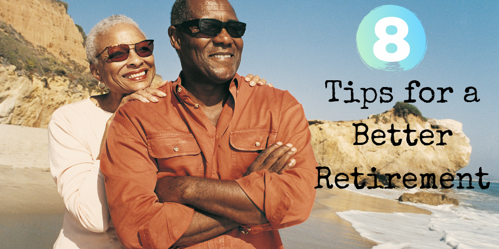 8 Tips for a Better Retirement